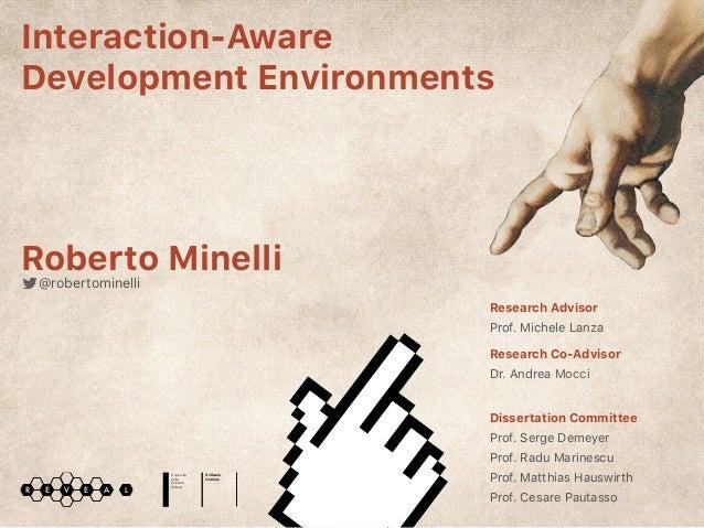 Interaction-Aware Development Environments Research Advisor Prof. Michele Lanza Dissertation Committee Prof. Serge Demeyer...