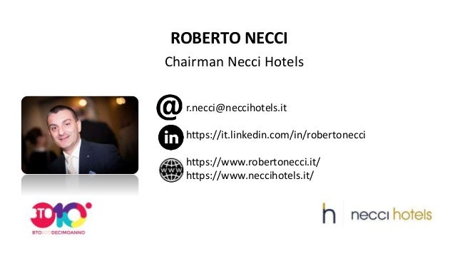 ROBERTO NECCI Chairman Necci Hotels r.necci@neccihotels.it https://it.linkedin.com/in/robertonecci https://www.robertonecc...