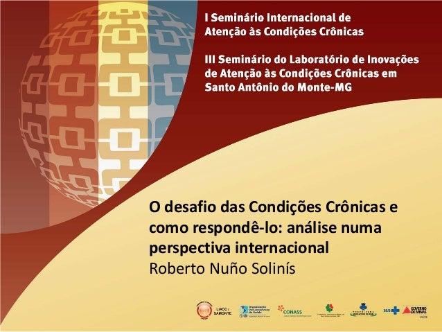 O desafio das Condições Crônicas e como respondê-lo: análise numa perspectiva internacional  Roberto Nuño Solinís