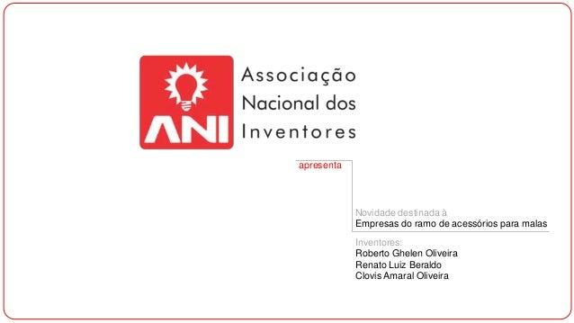 apresenta  Novidade destinada à Empresas do ramo de acessórios para malas Inventores: Roberto Ghelen Oliveira Renato Luiz ...