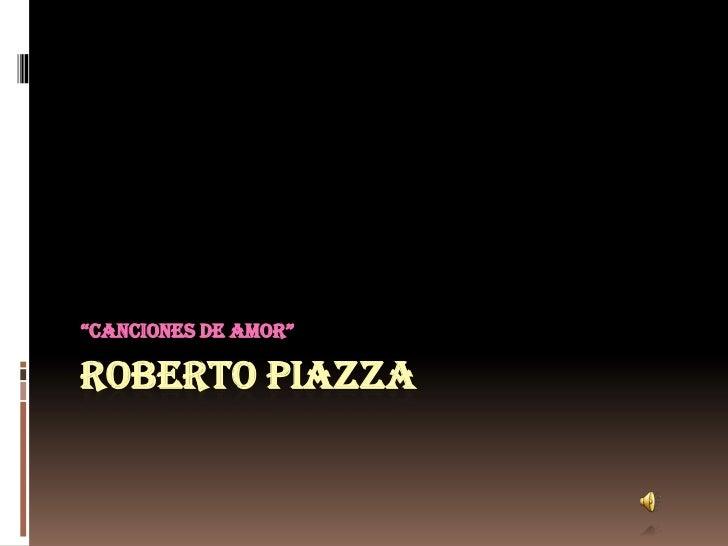 """ROBERTO PIAZZA<br />""""CANCIONES DE AMOR""""<br />"""