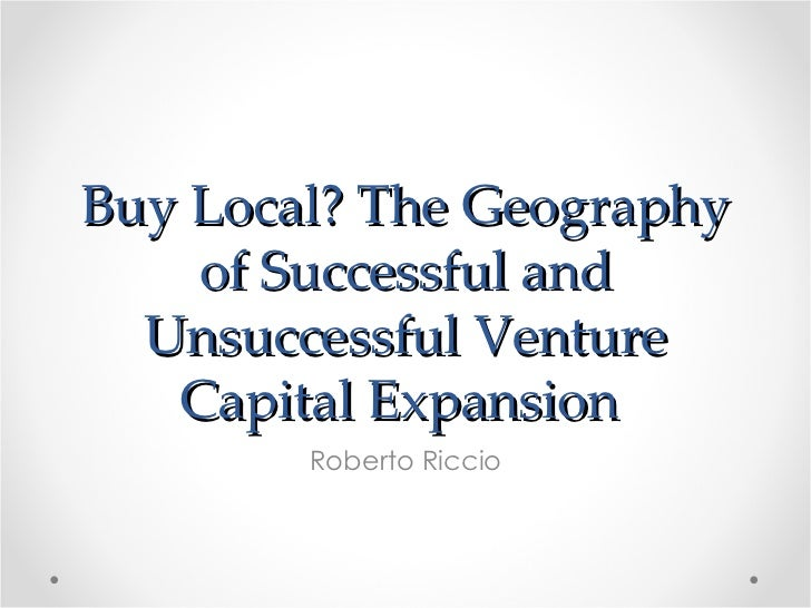 Buy Local? The Geography    of Successful and  Unsuccessful Venture   Capital Expansion        Roberto Riccio