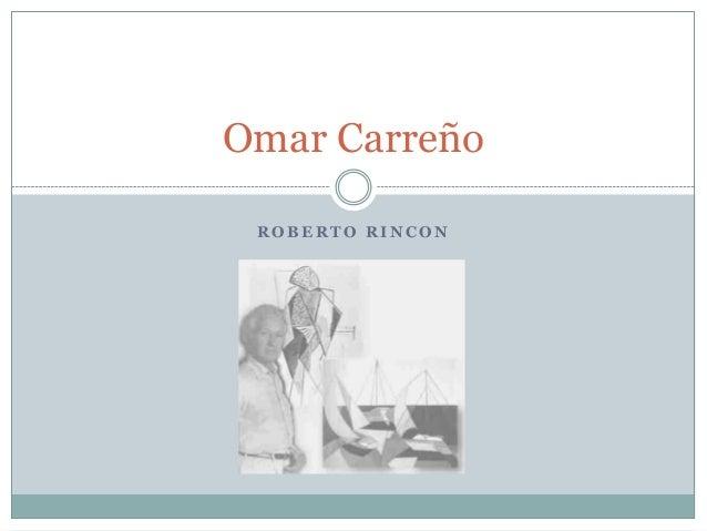 R O B E R T O R I N C O NOmar Carreño