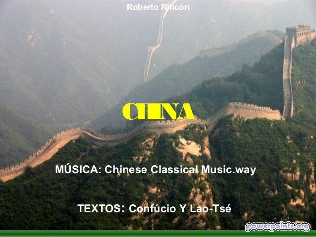 Roberto Rincón           CHINAMÚSICA: Chinese Classical Music.way   TEXTOS: Confúcio Y Lao-Tsé