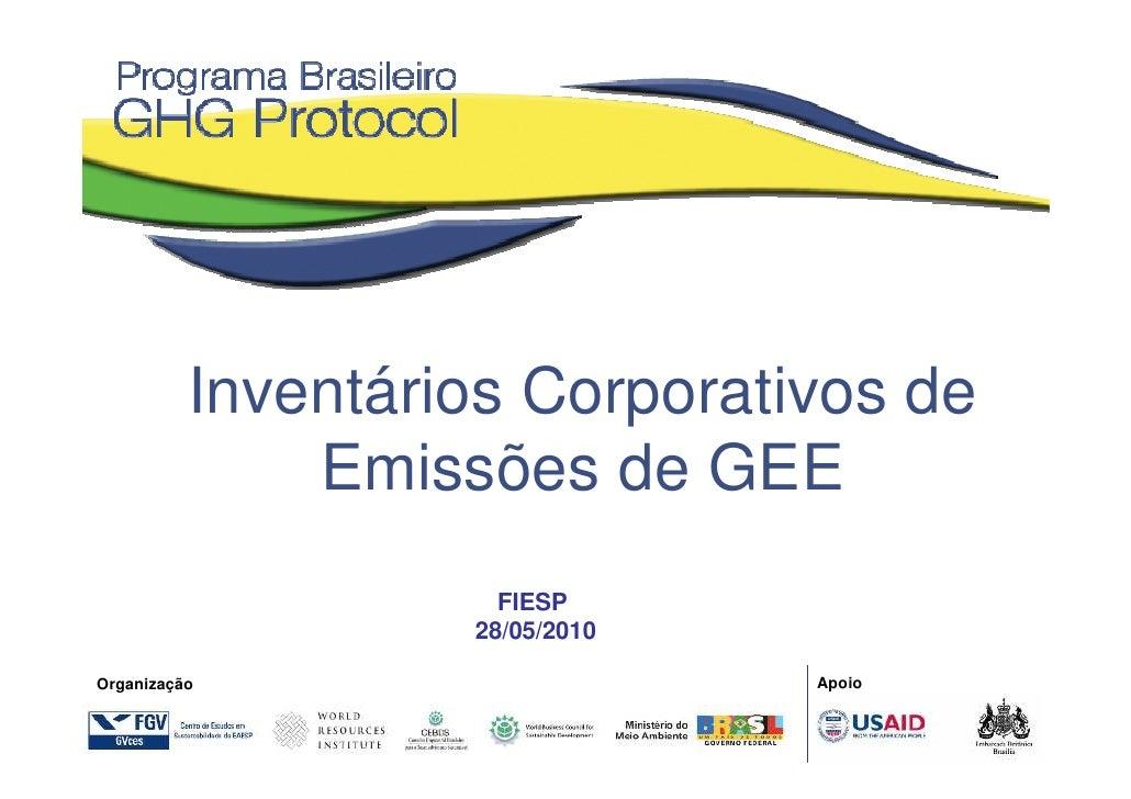 Inventários Corporativos de               Emissões de GEE                      FIESP                    28/05/2010  Organi...