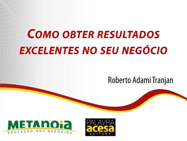 Roberto Tranjan  - Resultados Excelentes