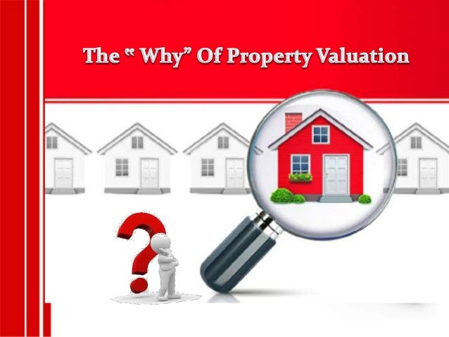 """The """" Why"""", """"When"""" And """"Where""""  Of Property Valuation Slide 3"""