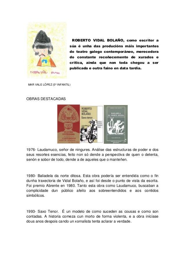 ROBERTO VIDAL BOLAÑO, como escritor asúa é unha das producións máis importantesdo teatro galego contemporáneo, merecedorad...