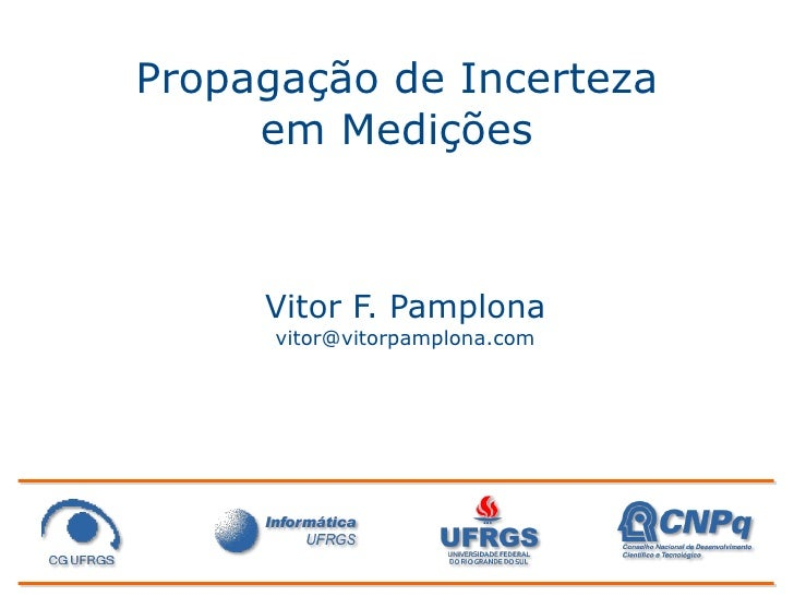 Propagação de Incerteza      em Medições         Vitor F. Pamplona       vitor@vitorpamplona.com