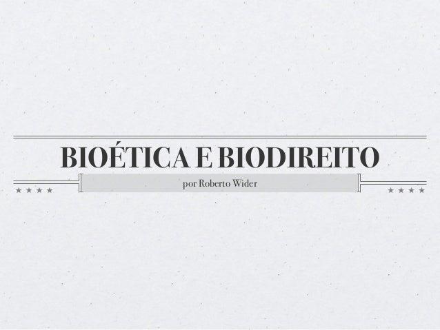 BIOÉTICA E BIODIREITO  por Roberto Wider