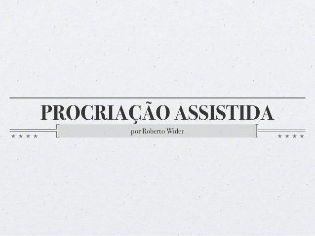 PROCRIAÇÃO ASSISTIDA  por Roberto Wider