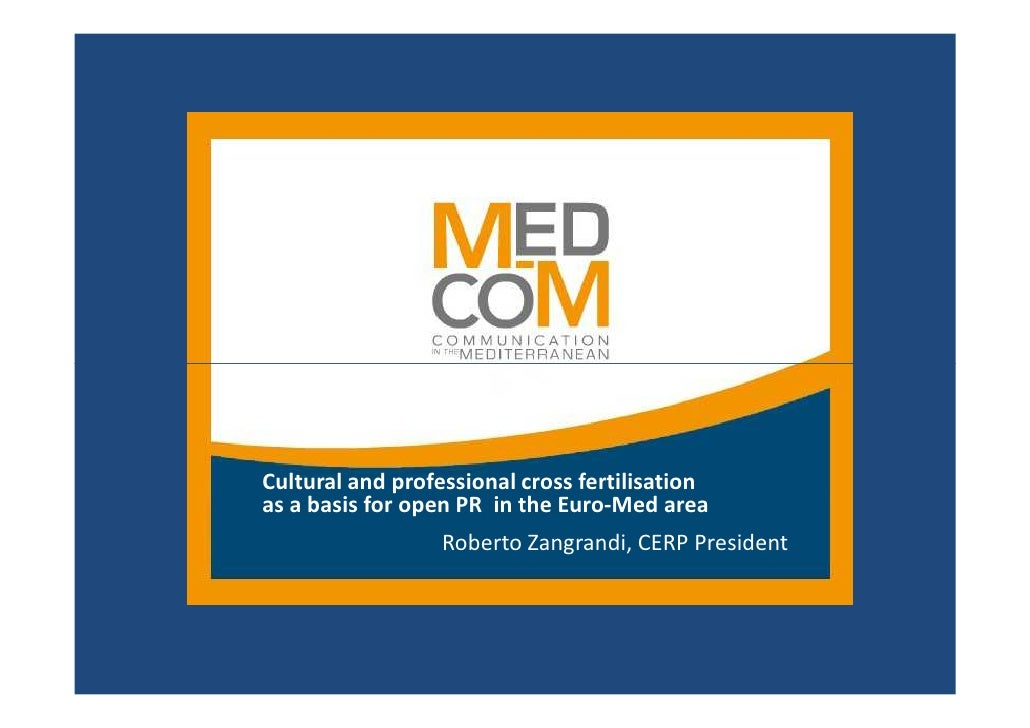 Cultural and professional cross fertilisation as a basis for open PR in the Euro-Med area                   Roberto Zangra...