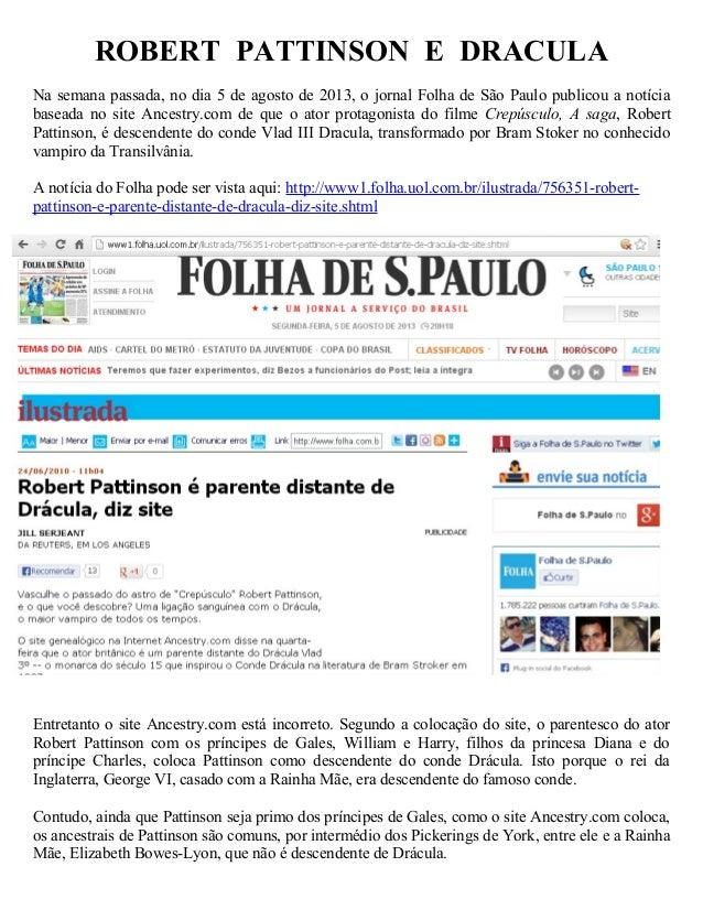 ROBERT PATTINSON E DRACULA Na semana passada, no dia 5 de agosto de 2013, o jornal Folha de São Paulo publicou a notícia b...