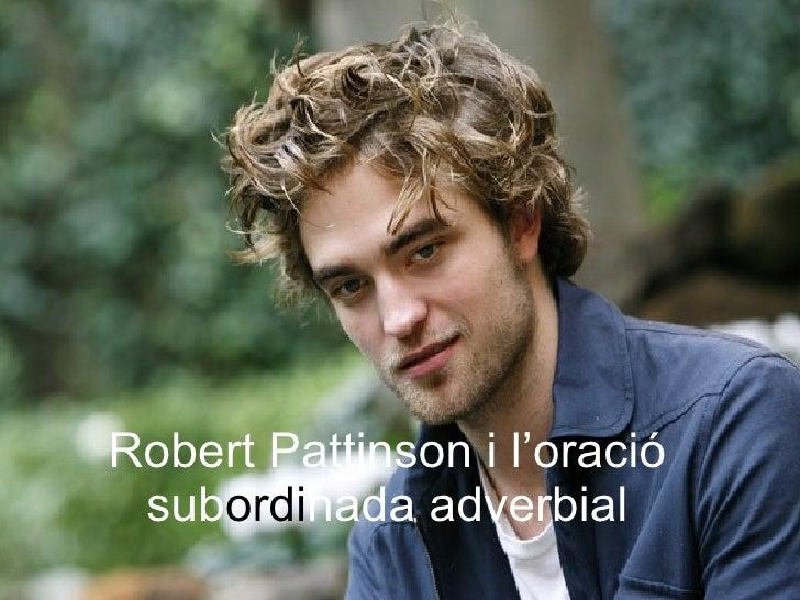 Robert Pattinson i l'oració sub ordi nada adverbial