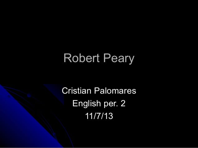 Robert Peary Cristian Palomares English per. 2 11/7/13