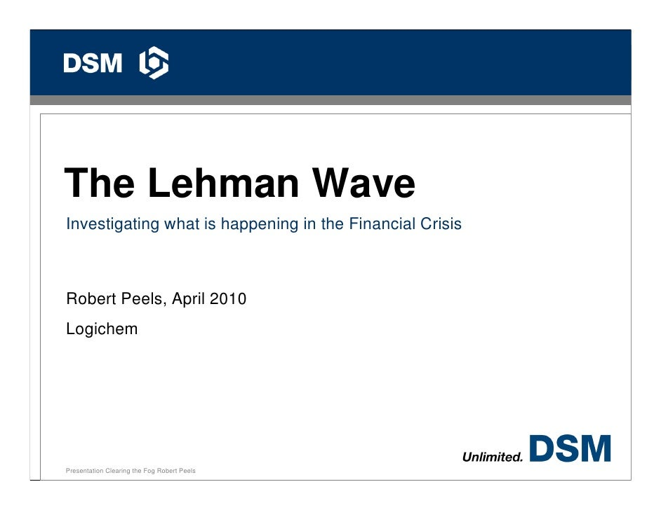 0The Lehman WaveInvestigating what is happening in the Financial CrisisRobert Peels, April 2010LogichemPresentation Cleari...
