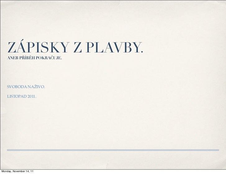 ZÁPISKY Z PLAVBY.   ANEB PŘÍBĚH POKRAČUJE.   SVOBODA NAŽIVO.   LISTOPAD 2011.Monday, November 14, 11