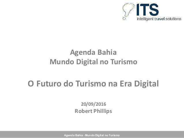 Agenda Bahia - Mundo Digital no Turismo AgendaBahia MundoDigitalnoTurismo OFuturodoTurismonaEraDigital 20/09/201...