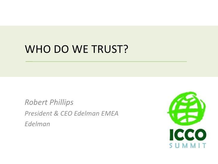 WHO DO WE TRUST?Robert PhillipsPresident & CEO Edelman EMEAEdelman