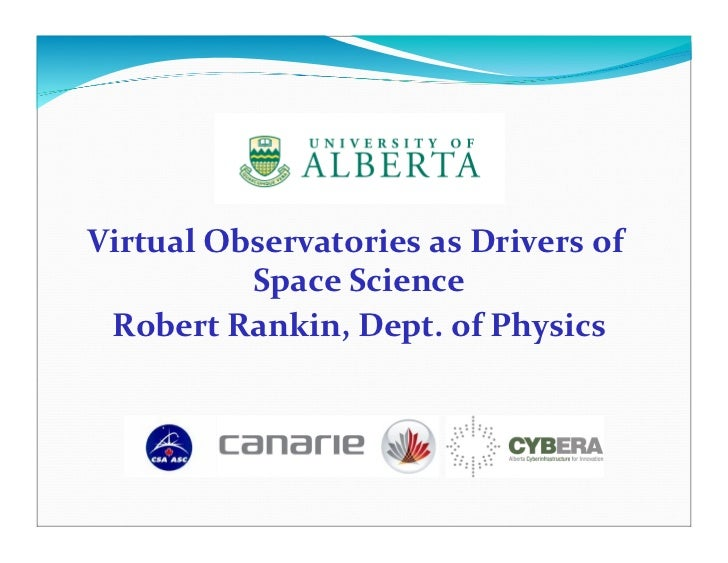 Virtual  Observatories  as  Drivers  of                Space  Science      Robert  Rankin,  Dept.  of...
