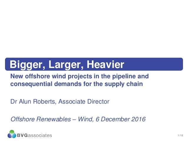 1/18 Bigger, Larger, Heavier New offshore wind projects in the pipeline and consequential demands for the supply chain Dr ...