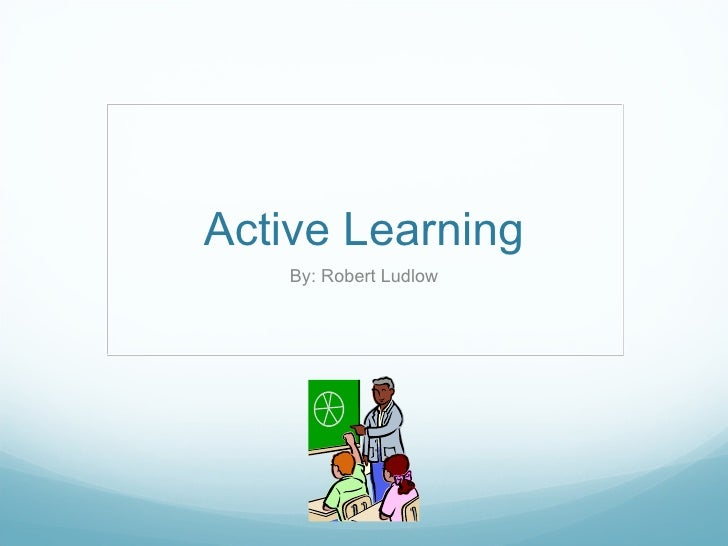 Active Learning By: Robert Ludlow