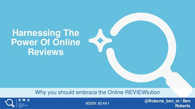 #SMX #24A1 @Roberts_ben_m / Ben Roberts Why you should embrace the Online REVIEWlution Harnessing The Power Of Online Revi...