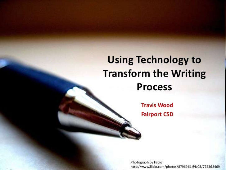 Using Technology to Transform the Writing Process<br />Travis Wood <br />Fairport CSD<br />Photograph by Fabio<br />http:/...