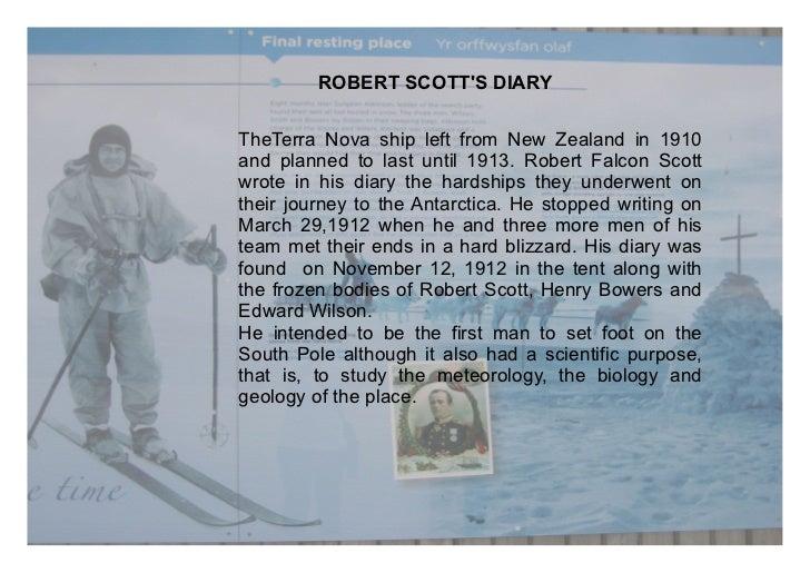 ROBERT SCOTTS DIARYTheTerra Nova ship left from New Zealand in 1910and planned to last until 1913. Robert Falcon Scottwrot...