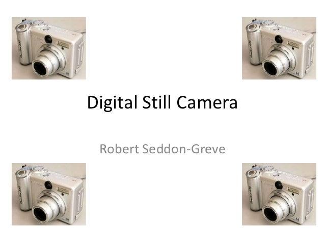 Digital Still Camera Robert Seddon-Greve