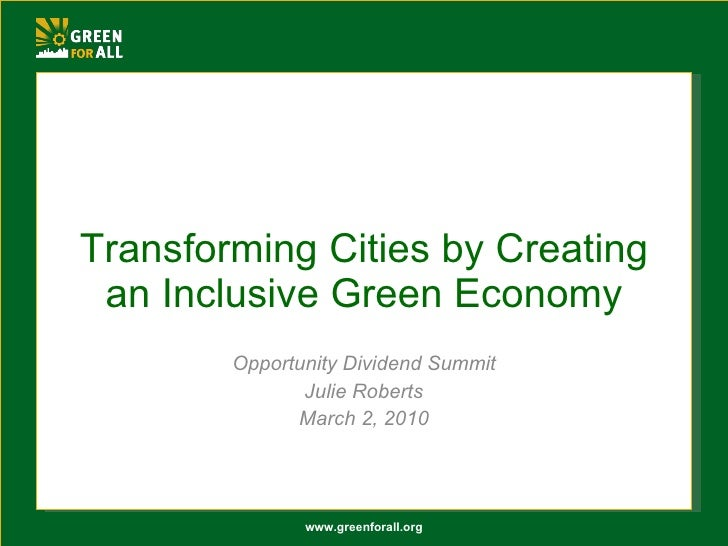 Transforming Cities by Creating an Inclusive Green Economy Opportunity Dividend Summit Julie Roberts March 2, 2010