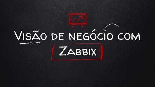 Visão de negócio com Zabbix