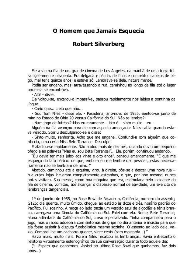 O Homem que Jamais Esquecia Robert Silverberg  Ele a viu na fila de um grande cinema de Los Angeles, na manhã de uma terça...