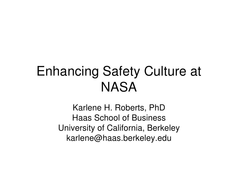 Enhancing Safety Culture at          NASA      Karlene H. Roberts, PhD      Haas School of Business   University of Califo...