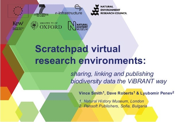 Scratchpad virtual research environments: sharing, linking and publishing biodiversity data the ViBRANT way Vince Smith1, ...