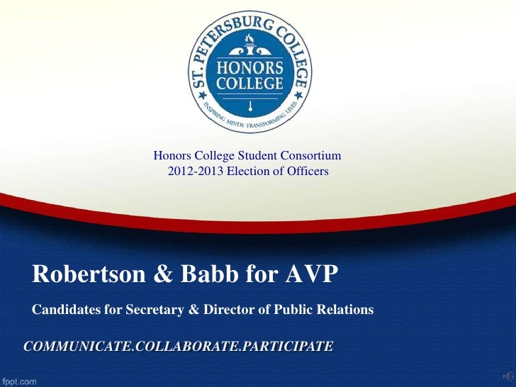 Honors College Student Consortium                     2012-2013 Election of OfficersRobertson & Babb for AVPCandidates for...
