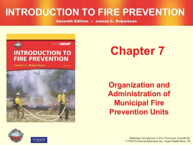 INTRODUCTION TO FIRE PREVENTION        Seventh Edition • James C. Robertson                                Chapter 7      ...
