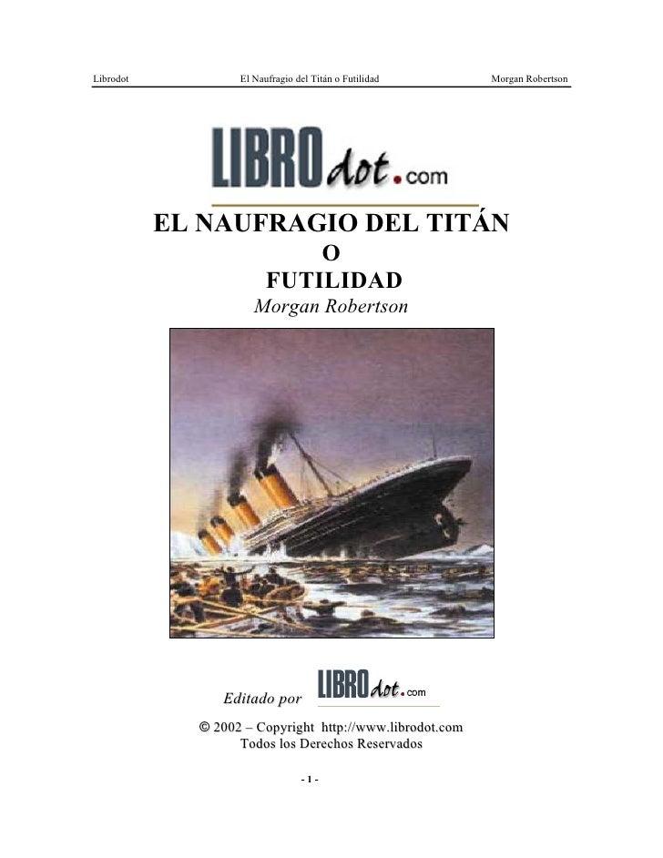 Librodot           El Naufragio del Titán o Futilidad     Morgan Robertson                EL NAUFRAGIO DEL TITÁN          ...
