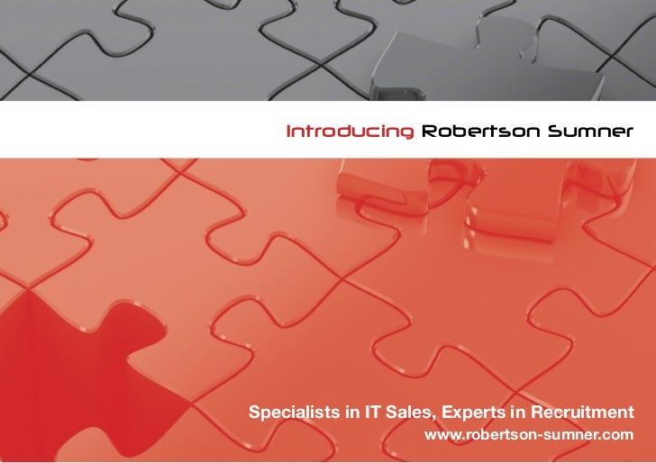 Introducing Robertson SumnerSpecialists in IT Sales, Experts in Recruitment                     www.robertson-sumner.com