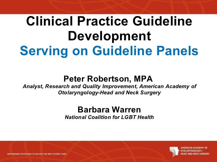 Clinical Practice Guideline Development Serving on Guideline Panels Peter Robertson, MPA  Analyst, Research and Quality Im...