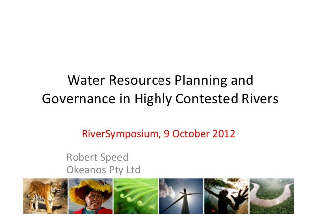 Water	  Resources	  Planning	  and	  Governance	  in	  Highly	  Contested	  Rivers	            RiverSymposium,	  9	  Octob...