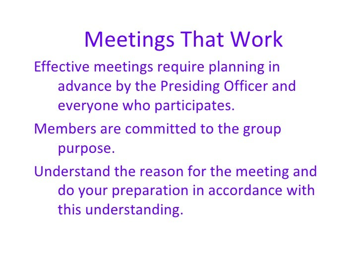 Meetings That WorkEffective meetings require planning in    advance by the Presiding Officer and    everyone who participa...