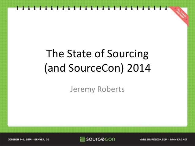 The State of Sourcing (and SourceCon) 2014 Jeremy Roberts