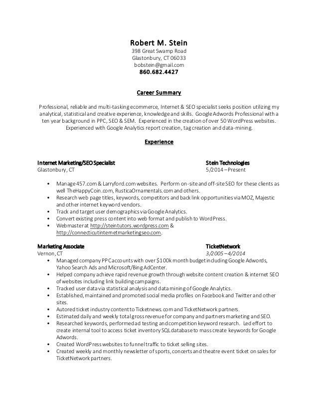 Robert Steinu0027s Resume   Internet Marketing U0026 SEO Specialist. Robert M.  Stein 398 Great Swamp Road Glastonbury, CT 06033 Bobstein@gmail.  Marketing Specialist Resume