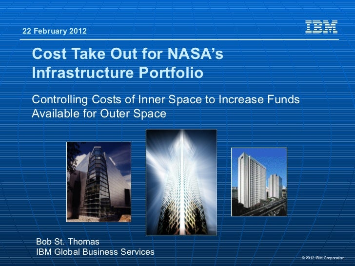 22 February 2012  Cost Take Out for NASA's  Infrastructure Portfolio  Controlling Costs of Inner Space to Increase Funds  ...