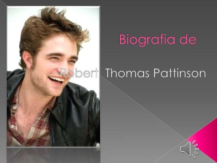 A minha biografiafala sobre a vida deRobert ThomasPattinson.     Eu decidi fazersobre Robert, porqueele é o meu atorprefer...