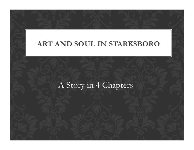 A Story in 4 Chapters ART AND SOUL IN STARKSBORO
