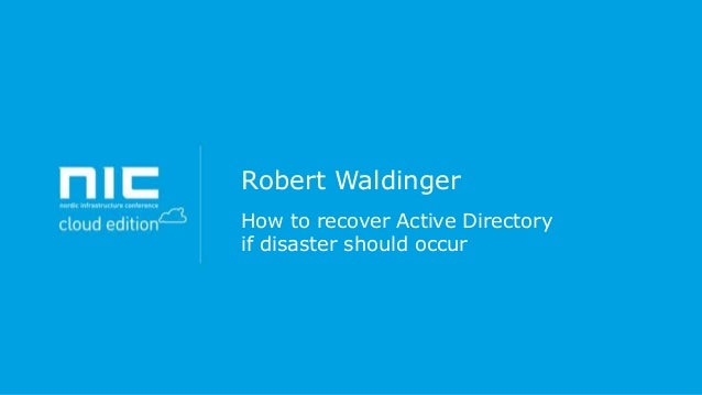 Robert Waldinger How to recover Active Directory if disaster should occur