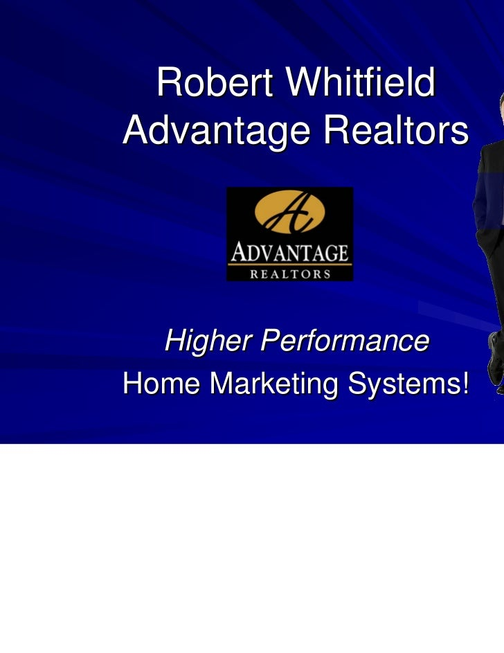 Robert WhitfieldAdvantage Realtors  Higher PerformanceHome Marketing Systems!