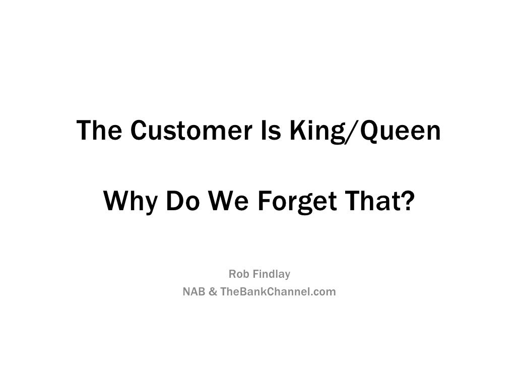 The Customer Is King/Queen   Why Do We Forget That?                Rob Findlay        NAB & TheBankChannel.com